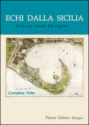 Echi dalla Sicilia. Scritti per Amelia Ioli Gigante - C. Polto | Rochesterscifianimecon.com