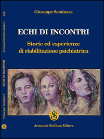 Echi di incontri. Storie ed esperienze di riabilitazione psichiatrica - Giuseppe Seminara   Thecosgala.com