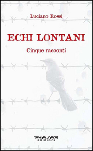 Echi lontani. Cinque racconti - Luciano Rossi   Ericsfund.org