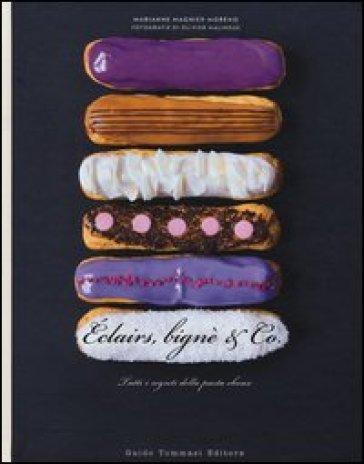Eclairs, bignè & co. Tutti i segreti della pasta choux - Marianne Magnier-Moreno  