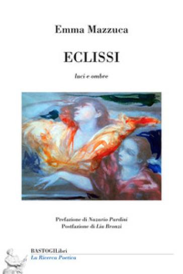 Eclissi. Luci e ombre - Emma Mazzuca |