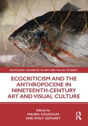 Ecocriticism and the Anthropocene in Nineteenth-Century Art and Visual Culture