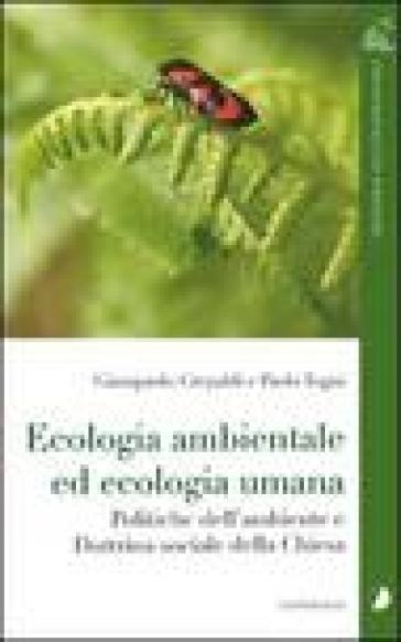 Ecologia ambientale ed ecologia umana. Politiche dell'ambiente e dottrina sociale della Chiesa - Giampaolo Crepaldi |