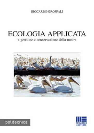 Ecologia applicata a gestione e conservazione della natura - Riccardo Groppali pdf epub
