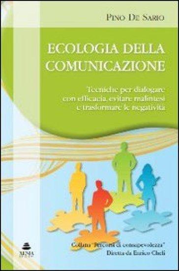 Ecologia della comunicazione. Tecniche per dialogare con efficacia, evitare malintesi e trasformare le negatività - Pino De Sario pdf epub