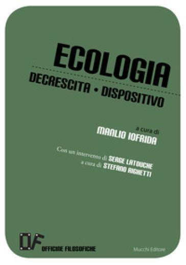 Ecologia, decrescita, dispositivo - M. Iofrida |