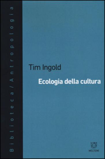 Ecologia della cultura - Tim Ingold |