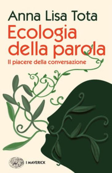 Ecologia della parola. Il piacere della conversazione - Anna Lisa Tota | Thecosgala.com
