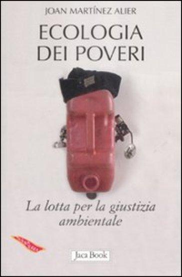 Ecologia dei poveri. La lotta per la giustizia ambientale - Joan Martinez Alier |