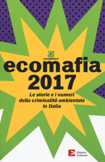 Ecomafia 2017. Le storie e i numeri della criminalità ambientale in Italia