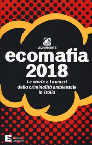 Ecomafia 2018. Le storie e i numeri della criminalità ambientale in Italia - Legambiente pdf epub