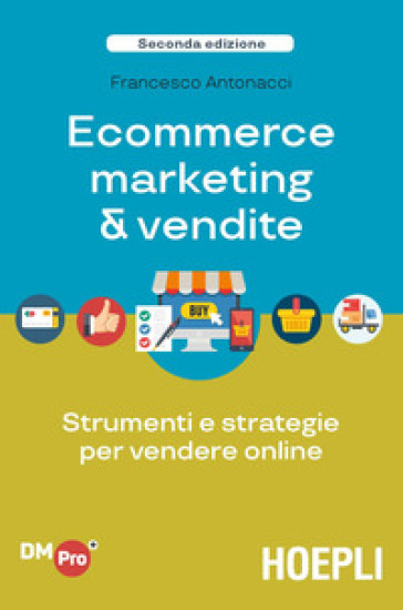 Ecommerce marketing & vendite. Strumenti e strategie per vendere online - Francesco Antonacci | Jonathanterrington.com