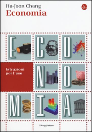 Economia. Istruzioni per l'uso - Ha-Joon Chang  