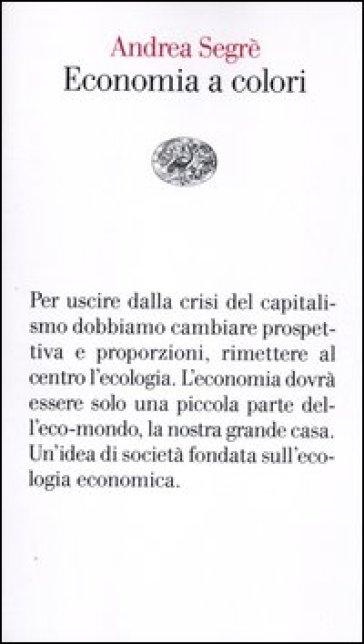 Economia a colori - Andrea Segrè  
