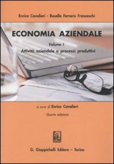 Economia aziendale. 1.Attività aziendale e processi produttivi - Enrico Cavalieri |