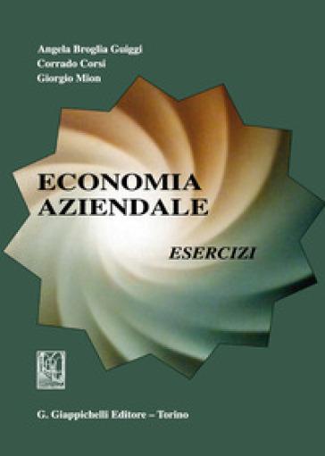 Economia aziendale. Esercizi - Angela Broglia Guiggi |