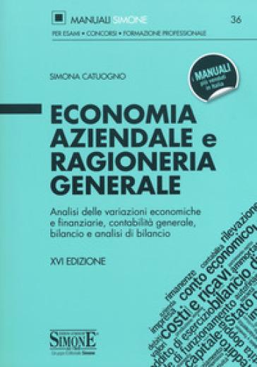 Economia aziendale e ragioneria generale. Analisi delle variazioni economiche e finanziarie, contabilità generale, bilancio e analisi di bilancio - Simona Catuogno pdf epub