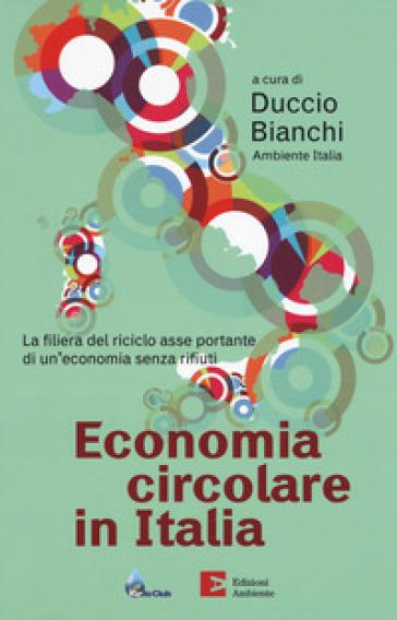 Economia circolare in Italia. La filiera del riciclo asse portante di un'economia senza rifiuti - D. Bianchi | Jonathanterrington.com