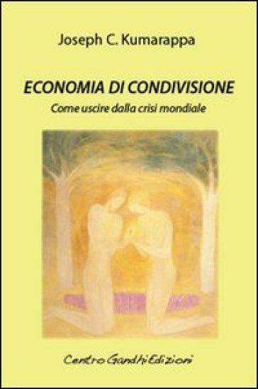 Economia di condivisione. Come uscire dalla crisi mondiale - Joseph C. Kumarappa   Thecosgala.com