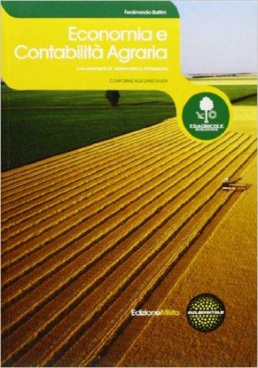 Economia e contabilità agraria. Con prontuario e tavole finanziarie. Per le Scuole superiori. Con espansione online - Ferdinando Battini |