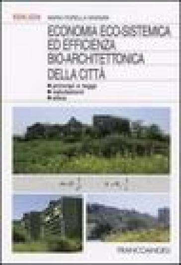 Economia eco-sistemica ed efficienza bio-architettonica della città. Principi e leggi, valutazioni, etica - Maria F. Granata |