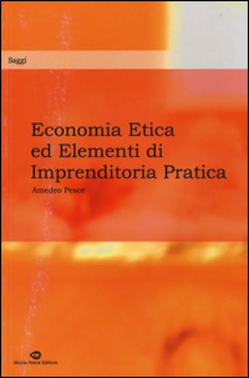 Economia etica ed elementi di imprenditoria pratica - Amedeo Pesce |