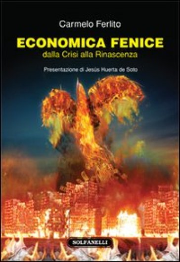 Economia fenice. Dalla crisi alla rinascenza - Carmelo Ferlito   Thecosgala.com