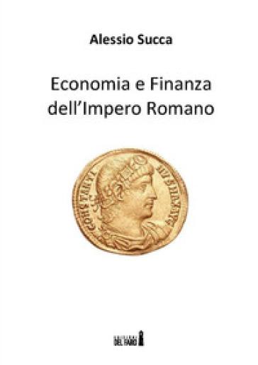 Economia e finanza dell'Impero Romano - Alessio Succa  