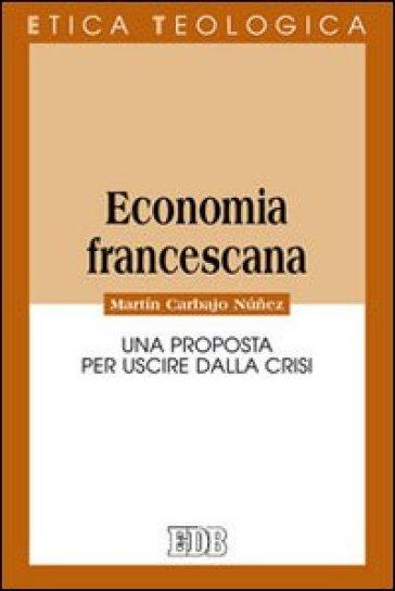 Economia francescana. Una proposta per uscire dalla crisi - Martin Carbajo Nunez   Rochesterscifianimecon.com