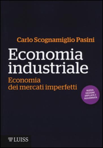 Economia industriale. Economia dei mercati imperfetti - Carlo Scognamiglio Pasini  