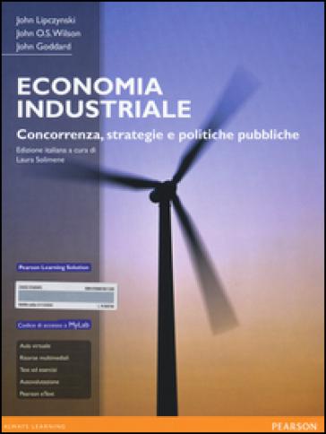 Economia industriale. Concorrenza, strategie e politiche pubbliche. Con aggiornamento online - John Lipczynski pdf epub