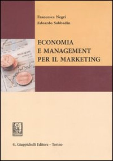 Economia e management per il marketing - Francesca Negri |