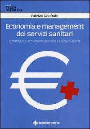 Economia e management dei servizi sanitari. Strategie e strumenti per una sanità migliore - Fabrizio Gianfrate |