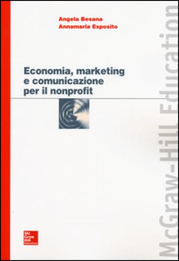 Economia, marketing e comunicazione per il nonprofit - Angela Besana pdf epub