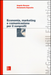 Economia, marketing e comunicazione per il nonprofit - Angela Besana, Annamaria Esposito