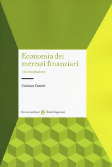 Economia dei mercati finanziari. Un'introduzione - Gianluca Cassese |