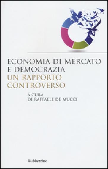 Economia di mercato e democrazia: un rapporto controverso - R. De Mucci pdf epub