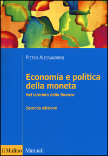 Economia e politica della moneta. Nel labirinto della finanza - Pietro Alessandrini | Thecosgala.com