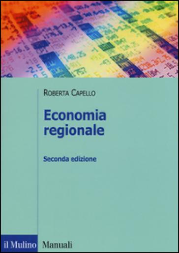 Economia regionale. Localizzazione, crescita regionale e sviluppo locale - Roberta Capello |