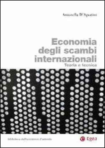 Economia degli scambi internazionali. Teoria e tecnica - Antonella D'Agostini | Jonathanterrington.com
