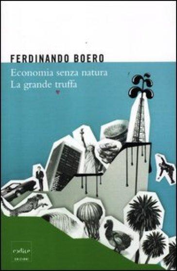 Economia senza natura. La grande truffa - Ferdinando Boero |