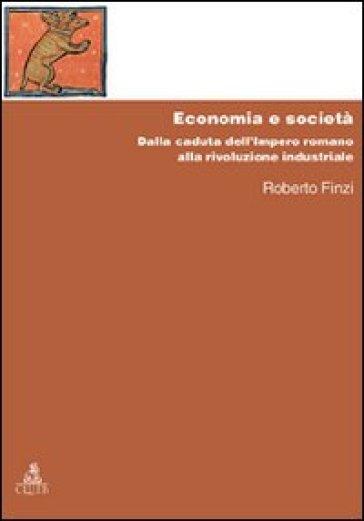 Economia e società. Dalla caduta dell'Impero Romano alla rivoluzione industriale - Roberto Finzi pdf epub