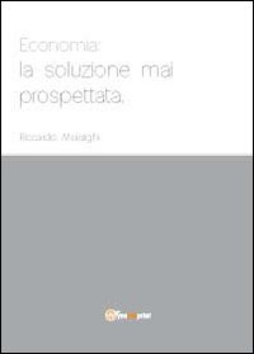 Economia: la soluzione mai prospettata - Riccardo Moiraghi | Thecosgala.com