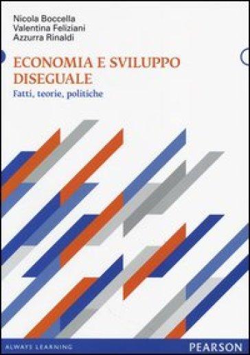 Economia e sviluppo diseguale. Fatti, teorie, politiche - Nicola Boccella  
