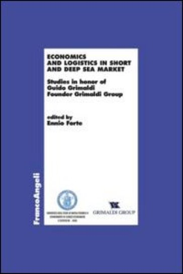 Economics and logistics in short and deep sea market. Studies in honor of Guido Grimaldi founder Grimaldi group