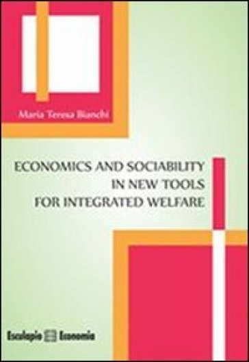 Economics and sociability in new tools for integrated welfare - M. Teresa Bianchi   Rochesterscifianimecon.com
