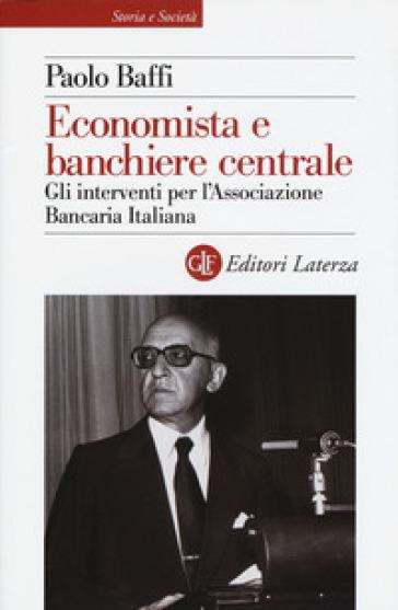 Economista e banchiere centrale. Gli interventi per l'Associazione Bancaria Italiana - Paolo Baffi | Thecosgala.com