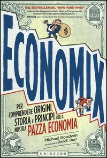 Economix. Per comprendere origini, storia e principi della nostra pazza economia - Michael Goodwin pdf epub