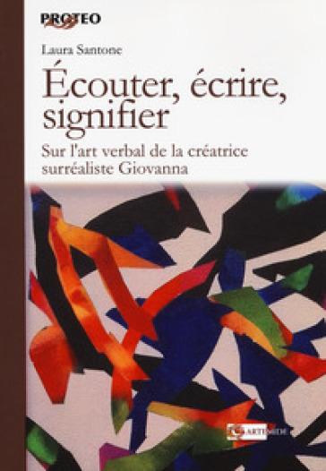 Ecouter, écrire, signifier. Sur l'art verbal de la créatrice surréaliste Giovanna - Laura Santone   Rochesterscifianimecon.com
