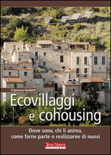 Ecovillaggi e cohousing. Dove sono, chi li anima, come farne parte o realizzarne di nuovi - Francesca Guidotti | Jonathanterrington.com